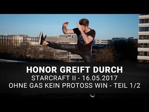 Starcraft II: Ohne Gas kein Protoss-Win | Honor Greift Durch | 16.05.2017 | Teil 1/2