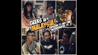"Geeks In Malaysia Archives: Episode 11 - ""Bat-Fan Incorporated, Pt.2"""