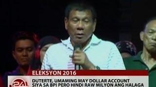 24 Oras: Duterte, umaming may Dollar account siya sa BPI pero hindi raw milyon ang halaga