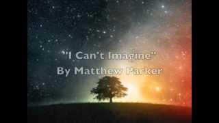 Matthew Parker - I Can't Imagine (old version)