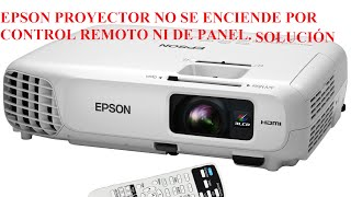 EPSON PROYECTOR NO SE ENCIENDE POR CONTROL REMOTO NI DE PANEL. SOLUCIÓN