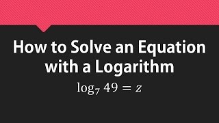How to Solve an Equation with a Logarithm: log_(7)(49)=z