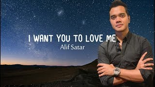 I Want You To Love Me - Alif Satar