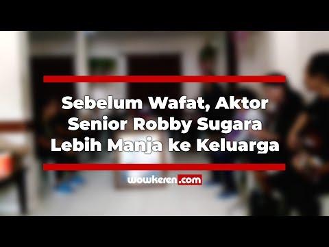 Sebelum Wafat, Aktor Senior Robby Sugara Lebih Manja Ke Keluarga