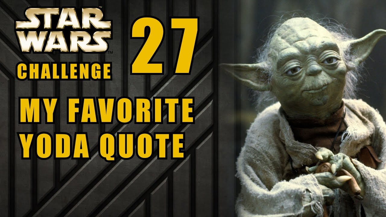 My Favorite Yoda Quote Star Wars 30 Day Challenge Day 27 Youtube
