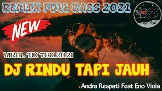 DJ RINDU TAPI JAUH - Andra Respati Ft. Eno Viola    Remix Full Bass Terbaru 2021