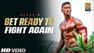 Get Ready To Fight Again (Official Video) | Baaghi 2 | Tiger Shroff & Disha Patani | Ayush Mishra