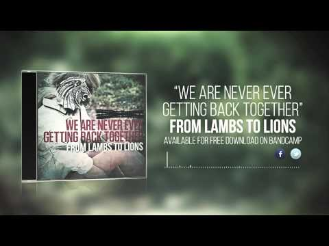 From Lambs To Lions  - We Are Never Ever Getting Back Together (Taylor Swift Cover)