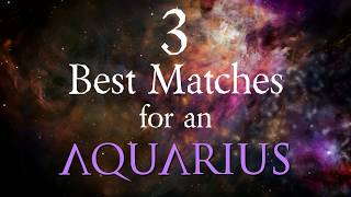 3 Best Compatibility Matches for Aquarius Zodiac Sign