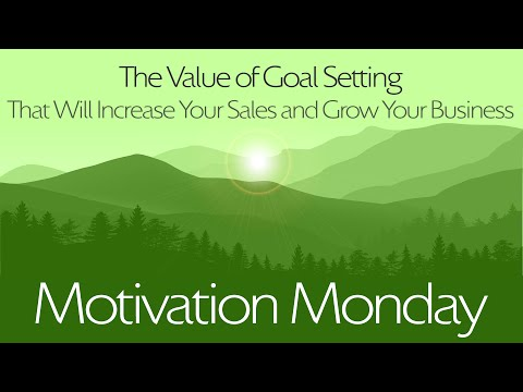 The Value of Goal Setting That Will Increase Your Sales and Grow Your Business
