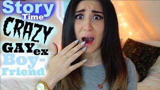 Crazy Gay Ex Boyfriend Story Time :OO WTF ?!!?!?!