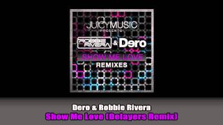 Dero & Robbie Rivera - Show Me Love (Delayers Remix) [Juicy Music]