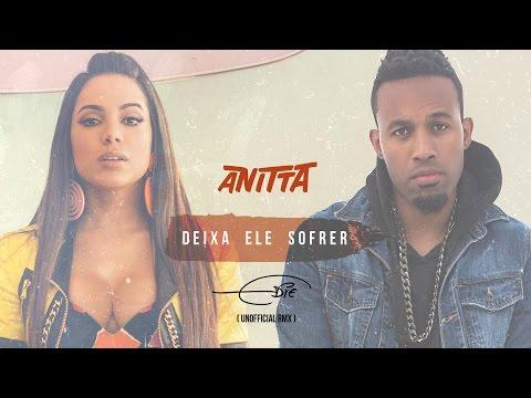 Anitta - Deixa Ele Sofrer Feat Edie (UNOFFICIAL REMIX)
