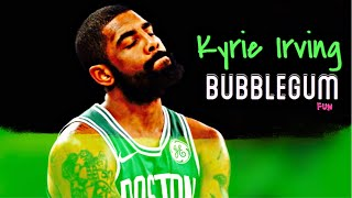 "Kyrie Irving Mix ~ ""Bubblegum"""