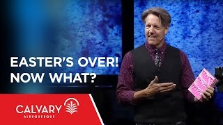 Easter's Over! Now What?  - 1 Peter 1:3-4 - Skip Heitzig