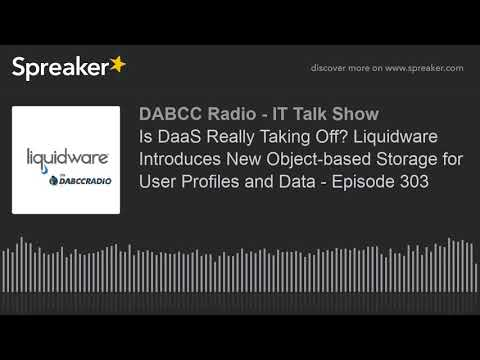 Is DaaS Really Taking Off?Liquidware Introduces New Object-based Storage for User Profiles and Data