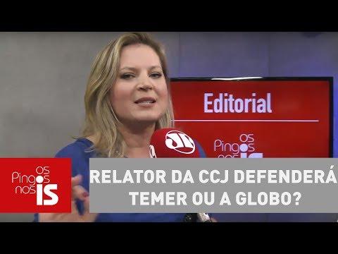 Editorial: Relator Da CCJ Defenderá O Temer Ou A Globo?