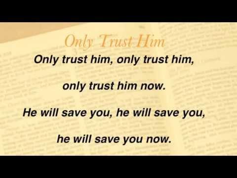 Only Trust Him (United Methodist Hymnal #337)