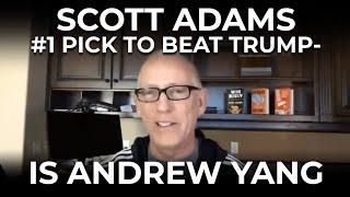 Scott Adams' #1 Pick to beat Trump- Andrew Yang!