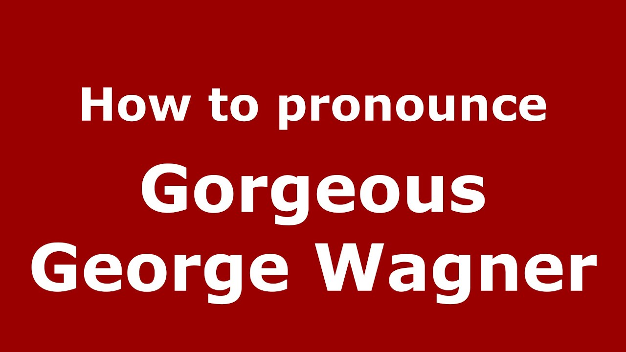 How to pronounce Gorgeous George Wagner (American English/US) -  PronounceNames.com