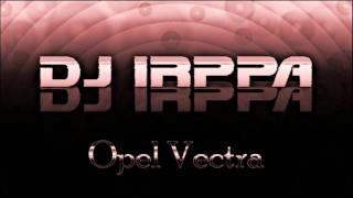 DJ Irppa - Opel Vectra (Club House Mix)