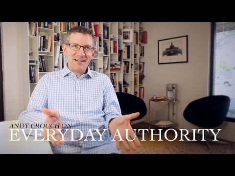 "Andy Crouch, Author of 'Strong and Weak' - ""Everyday Authority"""