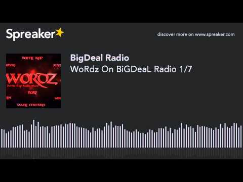 WoRdz On BiGDeaL Radio 1/7 (made with Spreaker)