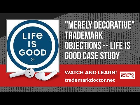"Trademarks & ""Merely Decorative Objections""--  Life Is Good Case Study"