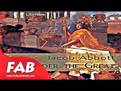 Alexander the Great Full Audiobook by Jacob ABBOTT by Non-fiction, Biography