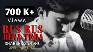 Rus Rus Bena Tera | Full Video | Shabeer Ali Sandhu ft. Aftab Ali Tabu Khan | Latest Songs 2018
