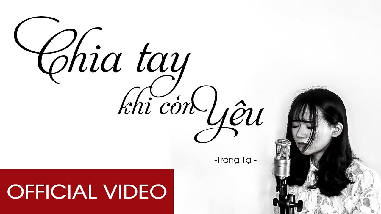 CHIA TAY KHI CÒN YÊU – DIỆP ICHI (TRANG TẠ) ft CHIẾN LÊ [OFFICIAL VIDEO]