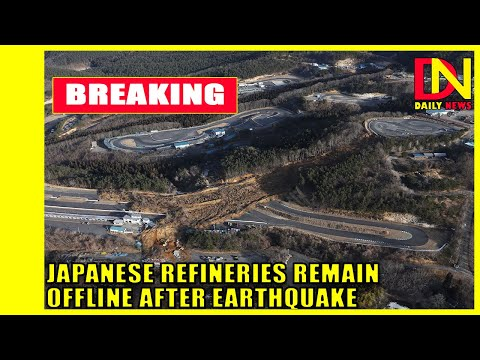Japanese refineries remain offline after earthquake