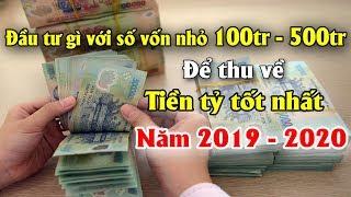 ✅Đầu tư thông minh với số vốn 100tr-500tr để thu về Tiền Tỷ tốt nhất năm 2019-2020 🔔🔔🔔