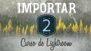 Curso de Lightroom CC || 2 || Importar fotografías al catálogo