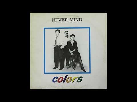 Colors - Never Mind [Extended Version] (1985)