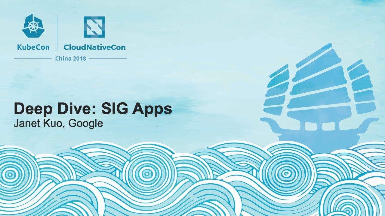 Deep Dive: SIG Apps - Janet Kuo, Google