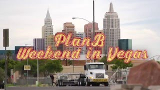 Plan B  Weekend In Vegas