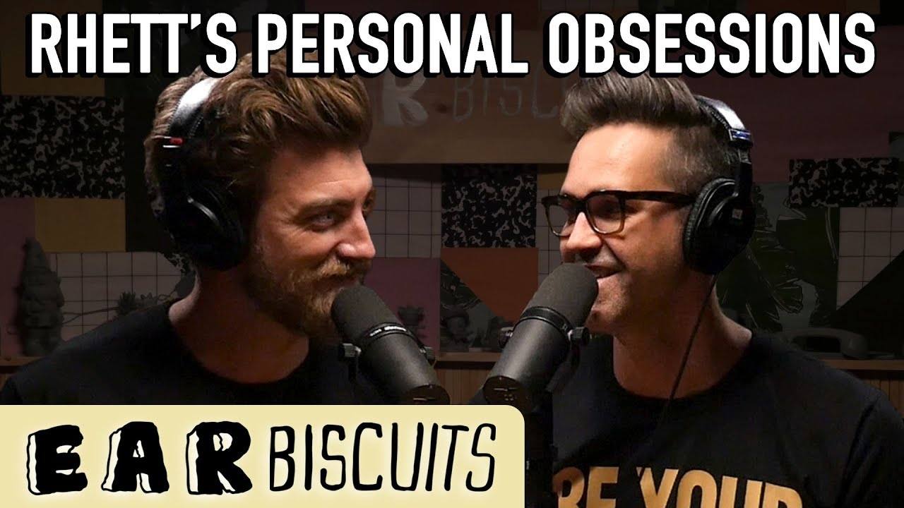 Rhett's Personal Obsessions | Ear Biscuits Ep. 152