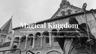 12 Magical Kingdom Richard Wagner The Flying Dutchman Overture    Part 1