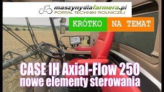 Nowe elementy sterowania w kombajnach CASE IH serii 250 Axial-Flow