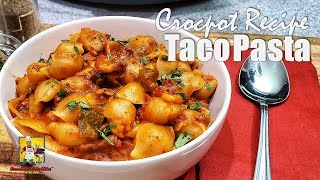 Crockpot Taco Pasta | Crockpot Recipes | Cheesy Taco Pasta