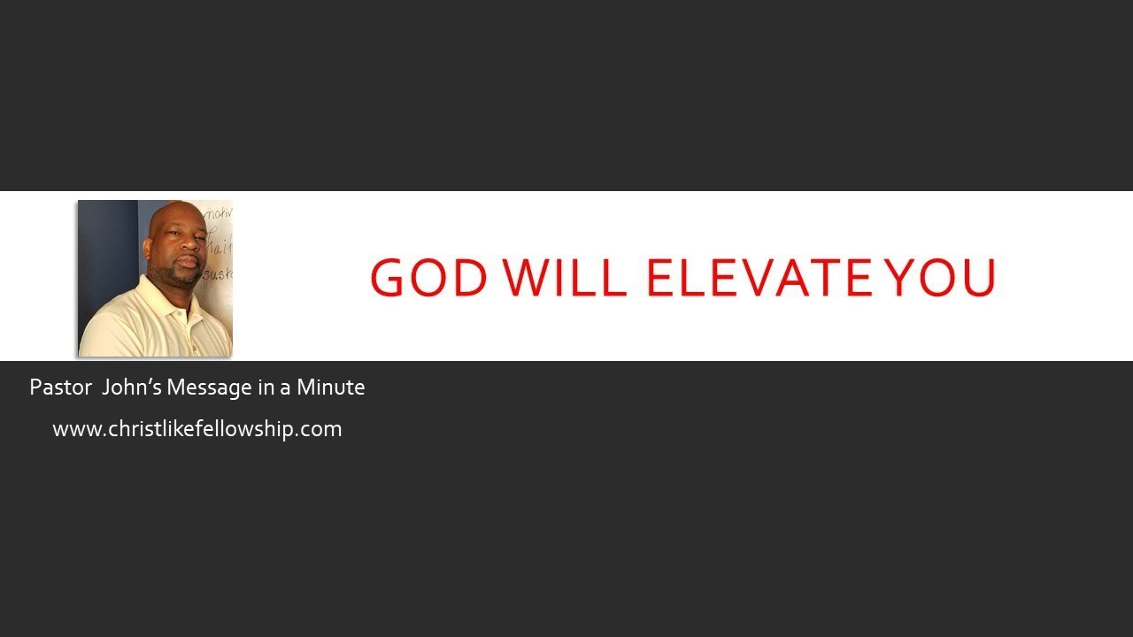 Pastor John's Message In A Minute - God Will Elevate You