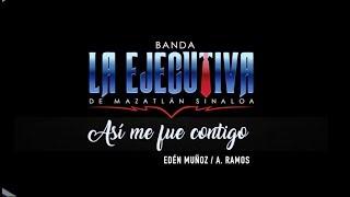 Banda La Ejecutiva - Así Me Fue Contigo (Video Lyric)