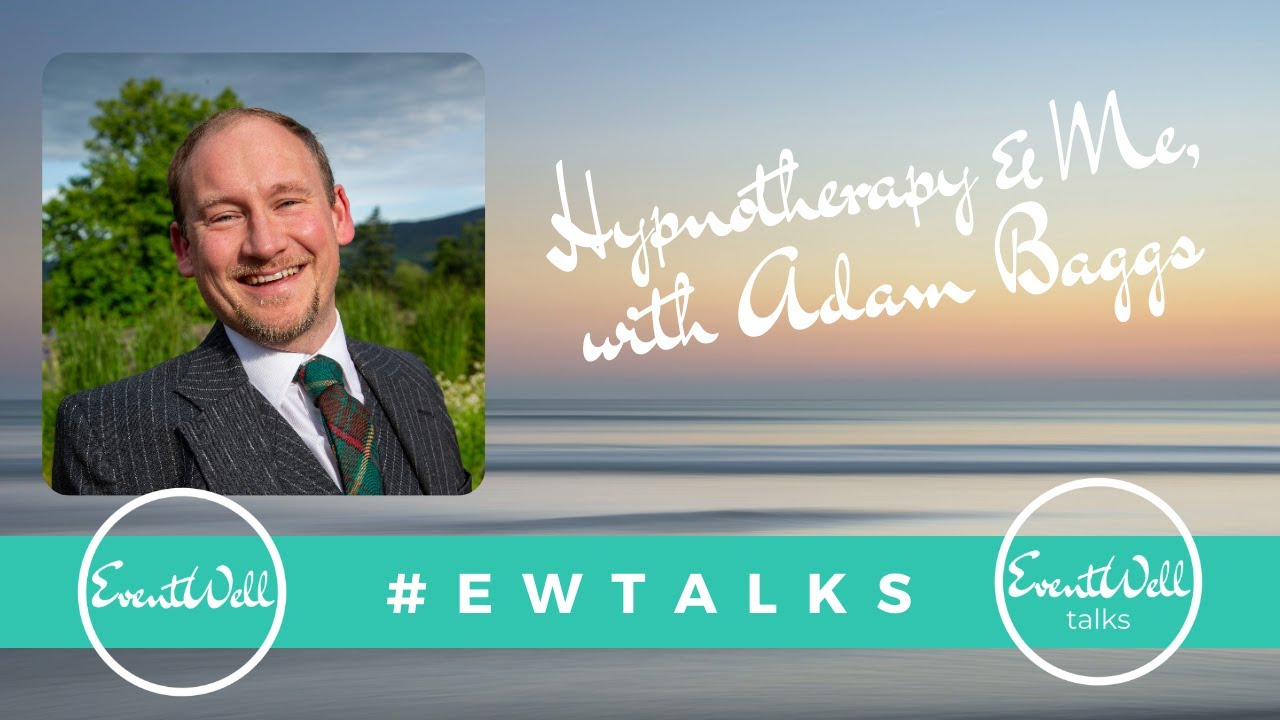 EventWell Talks: Hypnotherapy & Me, with Adam Baggs
