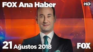 21 Ağustos 2018 FOX Ana Haber
