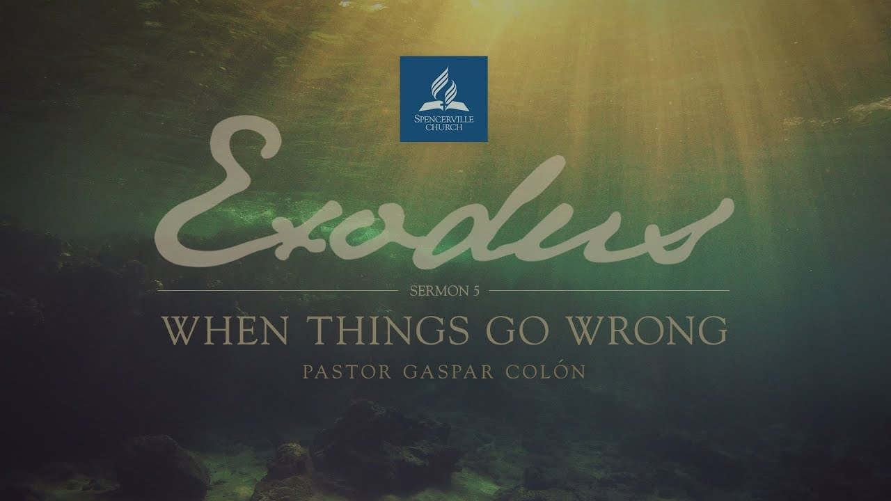 Exodus Series: When Things Go Wrong - Spencerville Seventh-day