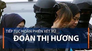 Tiếp tục hoãn phiên xét xử Đoàn Thị Hương | VTC1