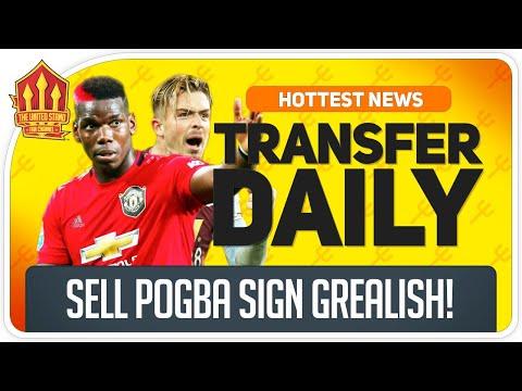 Sell Pogba Sign Grealish! Man Utd Transfer News