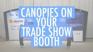 Canopies on Your Trade Show Exhibit