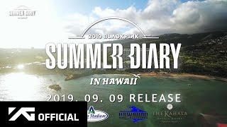 BLACKPINK - 2019 BLACKPINK'S SUMMER DIARY [IN HAWAII] PREVIEW